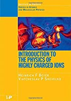 Introduction to the Physics of Highly Charged Ions (Series in Atomic Molecular Physics)