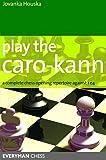 Play The Caro-kann: A Complete Chess Opening Repertoire Against 1e4 (everyman Chess)-Houska, Jovanka