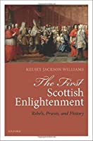 The First Scottish Enlightenment: Rebels, Priests, and History