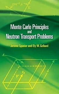Monte Carlo Principles and Neutron Transport Problems (Dover Books on Mathematics) by Jerome Spanier Ely M. Gelbard Mathem...