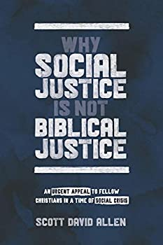 Why Social Justice Is Not Biblical Justice  An Urgent Appeal to Fellow Christians in a Time of Social Crisis