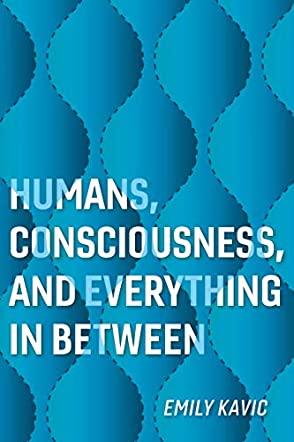 Humans, Consciousness, and Everything in Between