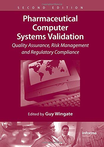 Compare Textbook Prices for Pharmaceutical Computer Systems Validation: Quality Assurance, Risk Management and Regulatory Compliance 2 Edition ISBN 9781420088946 by Wingate, Guy