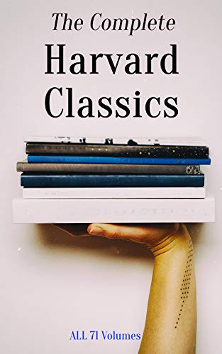 The Complete Harvard Classics - ALL 71 Volumes: The Five Foot Shelf & The Shelf of Fiction: The Famous Anthology of the Greatest Works of World Literature