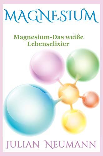 Magnesium: Magnesium-Das weiße Lebenselixier