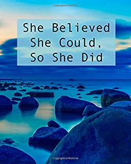 SHE BELIEVED SHE COULD, SO SHE DID: Inspirational College Ruled Notebook - Blue Rocks In Still Water