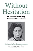 Without Hesitation: An Account of an Iraqi Prisoner of Conscience