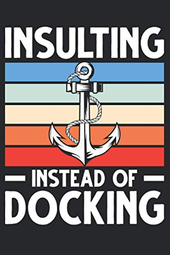 Insulting instead of docking: Insulting instead of docking & Notebook 6' x 9' captain Gift for & boating