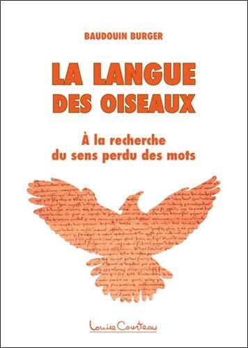 La langue des oiseaux - A la recherche du sens perdu des mots
