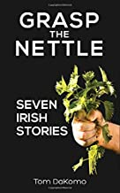 Grasp the Nettle: Seven Irish Stories