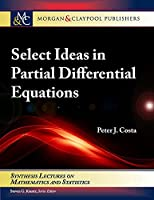 Select Ideas in Partial Differential Equations (Synthesis Lectures on Mathematics and Statistics)