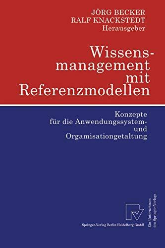 Wissensmanagement mit Referenzmodellen: Konzepte für die Anwendungssystem- und Orgamisationgetaltung (German Edition): Konzepte für die Anwendungssystem- und Organisationsgestaltung