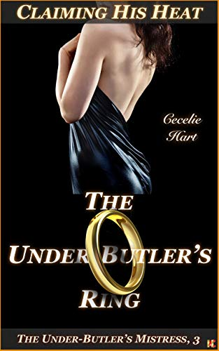 The Under-Butler's Ring: Claiming His Heat (The Under-Butler's Mistress Book 3) (English Edition)