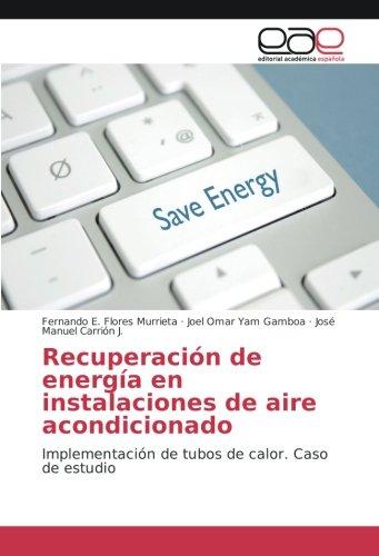 Recuperación de energía en instalaciones de aire acondicionado: Implementación de tubos de calor. Caso de estudio (Spanish Edition)