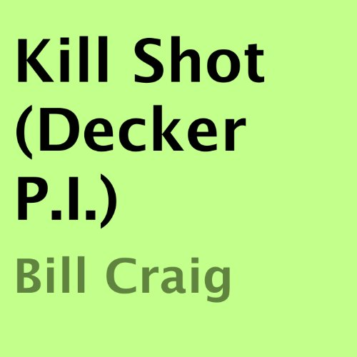 Kill Shot (Decker P.I.)                   By:                                                                                                                                 Bill Craig                               Narrated by:                                                                                                                                 William Dupuy                      Length: 5 hrs and 33 mins     Not rated yet     Overall 0.0