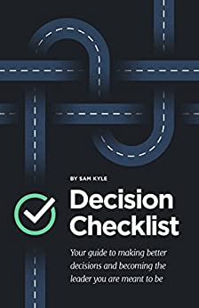 The Decision Checklist: A Practical Guide to Avoiding Problems by [Sam Kyle]