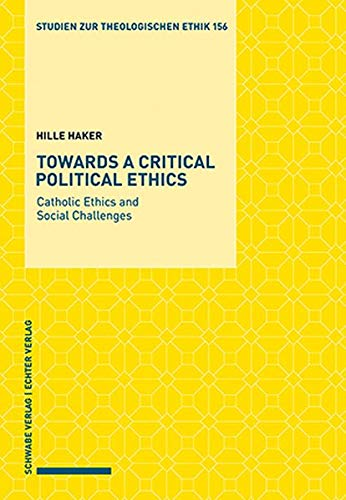Towards a Critical Political Ethics: Catholic Ethics and Social Challenges (Studien zur theologischen Ethik / Hrsg. v. Daniel Bogner und Markus Zimmermann)