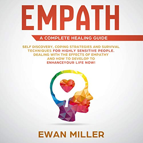 Empath - A Complete Healing Guide: Self Discovery, Coping Strategies and Survival Techniques for Highly Sensitive People cover art