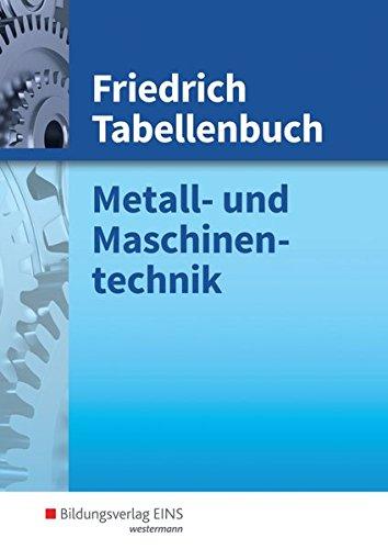 Friedrich Tabellenbuch, Metalltechnik und Maschinentechnik: Metall- und Maschinentechnik: Tabellenbuch (Friedrich Tabellenbuch Metall- und Maschinentechnik, Band 1)