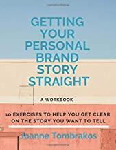 Getting Your Personal Brand Story Straight: ten exercises to help you get clear on the story you want to tell