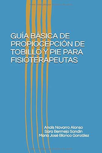 GUÍA BÁSICA DE PROPIOCEPCIÓN DE TOBILLO Y PIE PARA