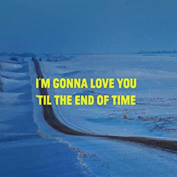 I'm Gonna Love You 'Til The End Of Time