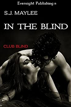 In the Blind (Club Blind Book 1) by [S.J. Maylee]