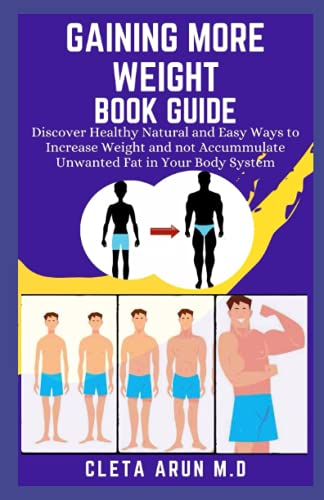 GAINING MORE WEIGHT BOOK GUIDE: Discover Healthy Natural and Easy Ways to Increase Weight and not Accummulate Unwanted Fat in Your Body System
