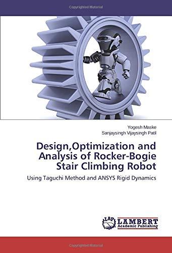 Design,Optimization and Analysis of Rocker-Bogie Stair Climbing Robot: Using Taguchi Method and ANSYS Rigid Dynamics
