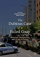 The Dubious Case of a Failed Coup: Militarism, Masculinities, and 15 July in Turkey
