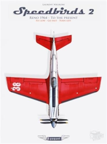 Speedbirds T2: Reno race: Tome 2, Reno 1964 - to the present, National championship air races and air show, fly low, go fast, turn left (COCKPIT)