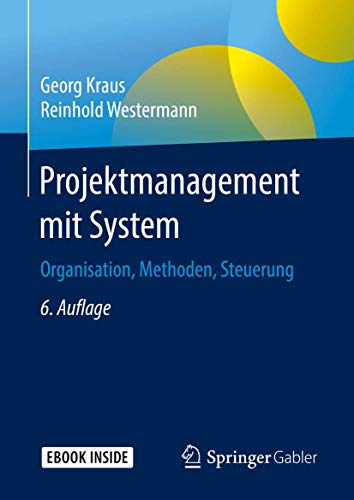 Projektmanagement mit System: Organisation, Methoden, Steuerung