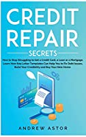 Credit Repair Secrets: How to Stop Struggling to Get a Credit Card, a Loan or a Mortgage. Learn How 609 Letter Templates Can Help You to Fix Debt Issues, Build Your Credibility and Buy Your New Home