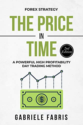 Forex Strategy: The Price in Time: A Powerful High Profitability Day Trading Method