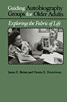 Guiding Autobiography Groups for Older Adults: Exploring the Fabric of Life (The Johns Hopkins Series in Contemporary Medicine and Public Health)