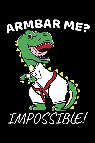 Armbar Me? Impossible!: Jiu Jitsu Notebook to Write in, 6x9, Lined, 120 Pages Journal