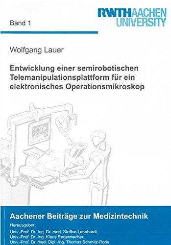 Entwicklung einer semirobotischen Telemanipulationsplattform für ein elektronisches Operationsmikroskop (Aachener Beiträge zur Medizintechnik)