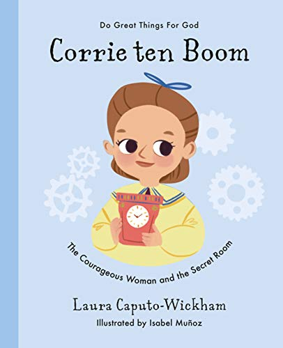 Corrie Ten Boom: The Courageous Woman and the Secret Room