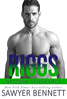 Riggs: An Arizona Vengeance Novel by [Sawyer Bennett]