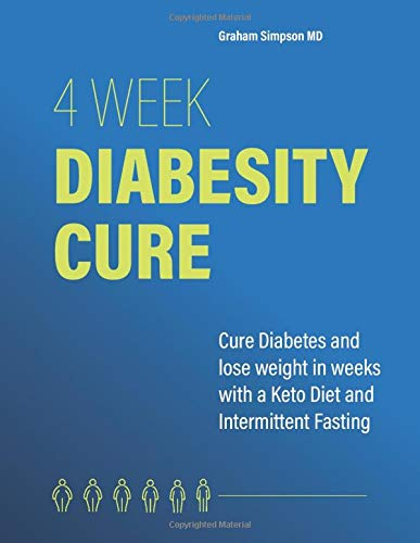4 Week Diabesity Cure: Cure Diabetes and Lose Weight with a Keto Diet and Intermittent Fasting