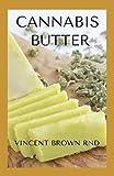 CANNABIS BUTTER: Essential Guide To Cannabis Butter Recipes, Marijuana Edibles