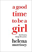 A Good Time to be a Girl: Don'T Lean in, Change the System