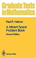 A Hilbert Space Problem Book (Graduate Texts in Mathematics, 19)