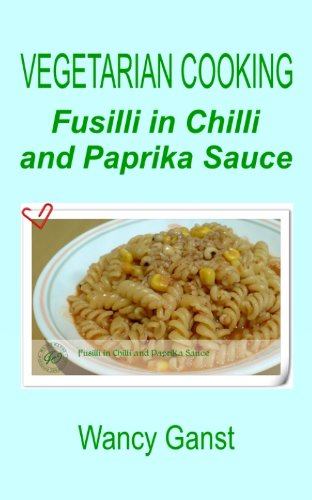 Vegetarian Cooking: Fusilli in Chilli and Paprika Sauce (Vegetarian Cooking - Vegetables and Fruits Book 281) (English Edition)