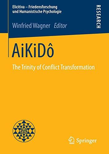 AiKiDô: The Trinity of Conflict Transformation (Elicitiva – Friedensforschung und Humanistische Psychologie)