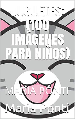 JUGUETES: (100 IM�GENES PARA NIÑOS): MARIA PONTI