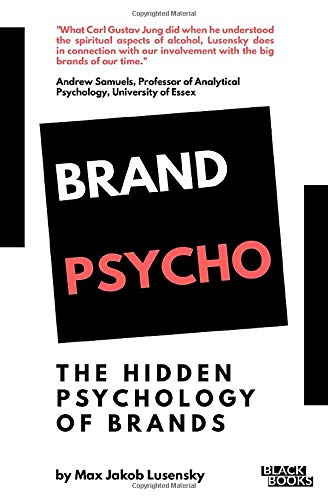 Brandpsycho: A psychological exposé into the hidden side of branding