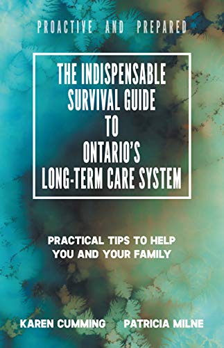 The Indispensable Survival Guide to Ontario's Long-Term Care System: Practical tips to help you and your family be proactive and prepared (English Edition)