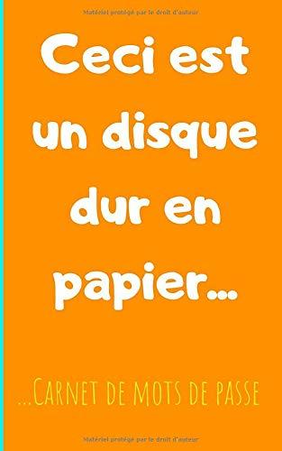 Ceci est un disque dur en papier: Carnet de Mots de Passe - 90 pages - 4 saisies par page - 12x20cm - © Humour Bookstore