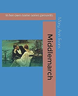 Middlemarch: A Study of Provincial Life, with an introduction and illustrations (In Her Own Name)